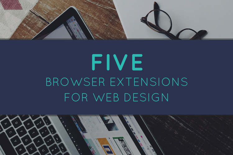 5 Browser Extensions for Web Design