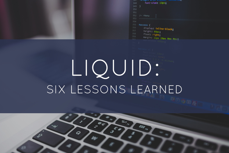 Liquid: Six Lessons Learned