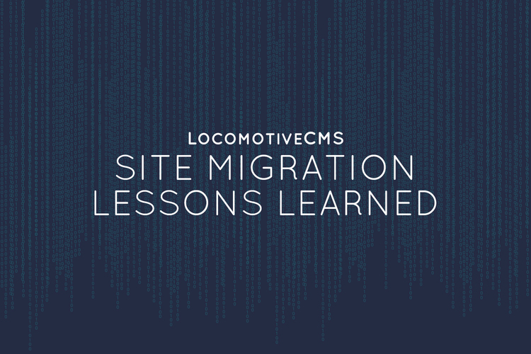 Locomotive CMS Site Migration Lessons Learned