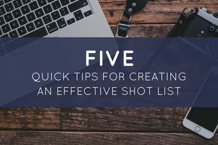 Five Quick Tips for Creating an Effective Shot List
