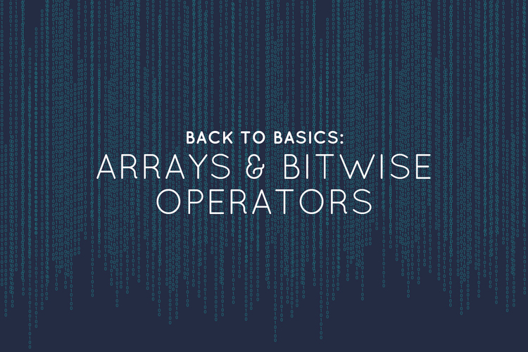 Back to Basics: Arrays & Bitwise Operators
